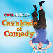 Play & Download Cavalcade of Comedy by Carl Hurley | Napster