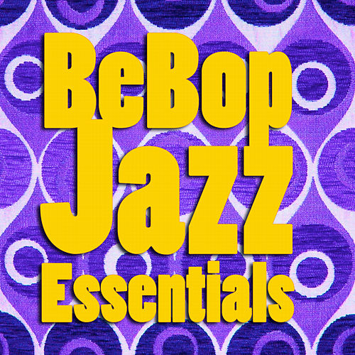 Play & Download BeBop Jazz Essentials by Various Artists | Napster