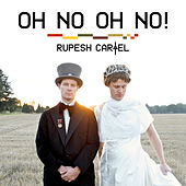 Oh No Oh No! by Rupesh Cartel