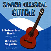 Play & Download Spanish Classical Juan Sebastian Bach Guitar by Andres Segovia | Napster