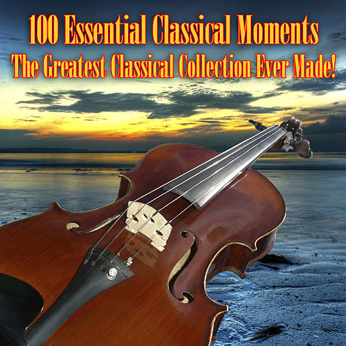 100 Essential Classical Moments - The Greatest Classical Collection Ever Made! by Various Artists
