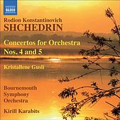 Play & Download Shchedrin: Concertos for Orchestra Nos. 4 and 5 - Khrustal'niye gusli by Kirill Karabits | Napster