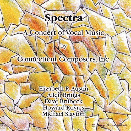 Play & Download Spectra: A Concert Of Vocal Music By Connecticut Composers, Inc., Vol. 5 by Various Artists | Napster