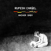 Anchor Baby by Rupesh Cartel