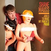 Jokes To Make My Parents Proud by Shane Mauss
