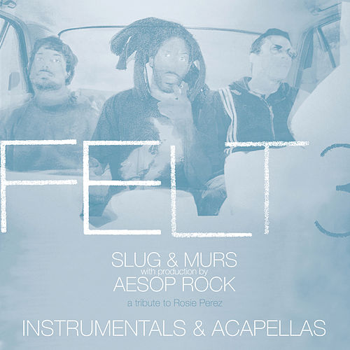 Play & Download Felt 3: A Tribute To Rosie Perez [Instrumentals & Acapellas] by Felt | Napster
