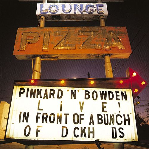 Live In Front Of A Bunch Of D-Ckh--Ds by Pinkard & Bowden