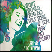Play & Download What Would You Do This Year If You Had No Fear by Jana Stanfield | Napster