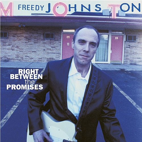 Right Between The Promises by Freedy Johnston