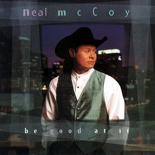 Be Good At It by Neal McCoy