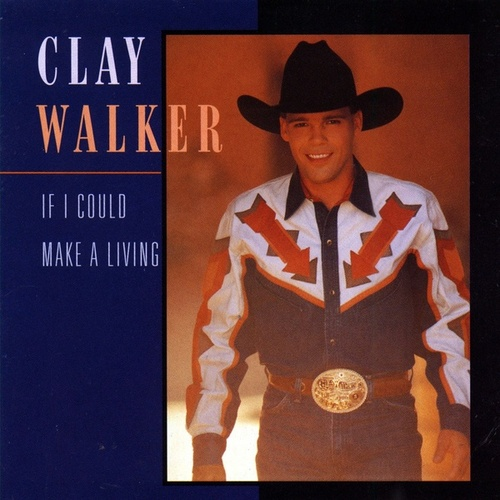 Play & Download If I Could Make A Living by Clay Walker | Napster
