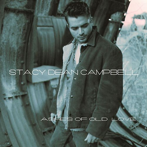 Play & Download Ashes Of Old Love by Stacy Dean Campbell | Napster