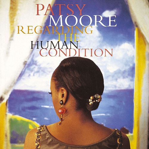Regarding The Human Condition by Patsy Moore