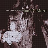 Play & Download The Way I Should by Iris Dement | Napster