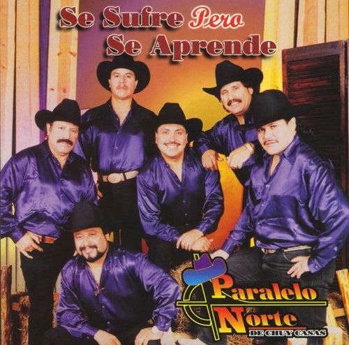 Se sufre pero se aprende by Paralelo Norte De Chuy Casas