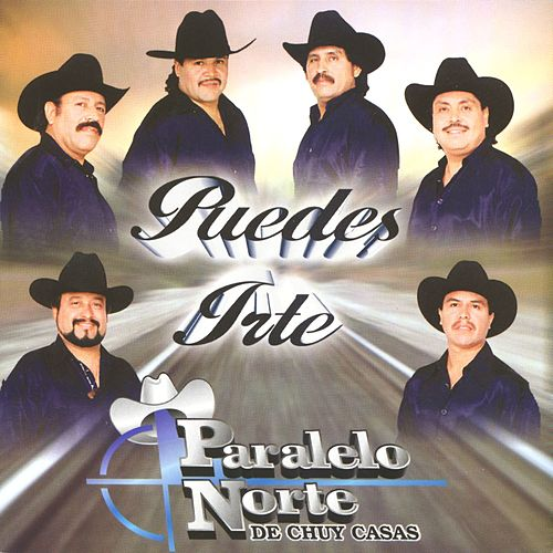 Play & Download Puedes irte by Paralelo Norte De Chuy Casas | Napster