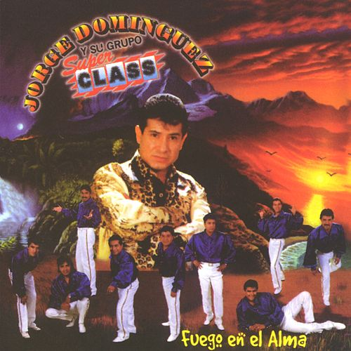 Play & Download Fuego en el alma by Jorge Dominguez y su Grupo Super Class | Napster