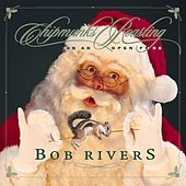 Chipmunks Roasting On An Open Fire by Bob Rivers
