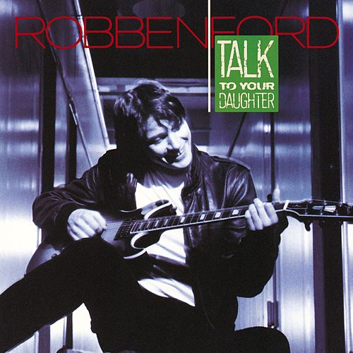 Talk To Your Daughter by Robben Ford