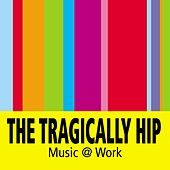 Play & Download Music @ Work by The Tragically Hip | Napster