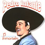 Play & Download 15 Inmortales de Pedro Infante by Pedro Infante | Napster