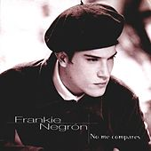 No Me Compares by Frankie Negron