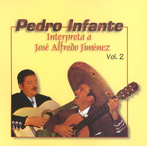 Pedro Infante interpreta a José Alfredo Jiménez Vol. 2 by Pedro Infante