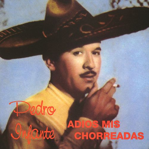 Play & Download Adios a Mis Chorreadas by Pedro Infante | Napster