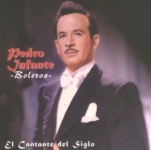 Play & Download El Cantante del Siglo /  Boleros by Pedro Infante | Napster