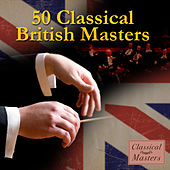 50 Classical British Masters von Various Artists