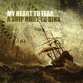 A Ship Built To Sink by My Heart To Fear