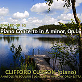 Grieg: Piano Concerto in A Minor, Op. 16 by Clifford Curzon