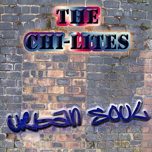 Play & Download The Urban Soul Series - The Chi-Lites by The Chi-Lites | Napster
