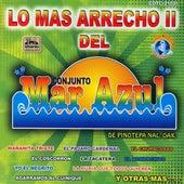 Play & Download Lo Mas Arrecho II Del Conjunto Mar Azul by Conjunto Mar Azul | Napster