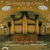 The Symphonic Organ - Vol 2 / The Organ of the Albert Hall, Nottingham by Adrian Partington