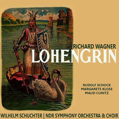 Play & Download Wagner: Lohengrin by Rudolf Schock | Napster