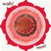 Maa by Wah!