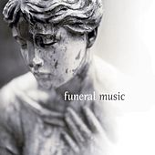 Play & Download Funeral Music by Various Artists | Napster