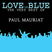 Play & Download Love is Blue The very best of Paul Mauriat by Various Artists | Napster
