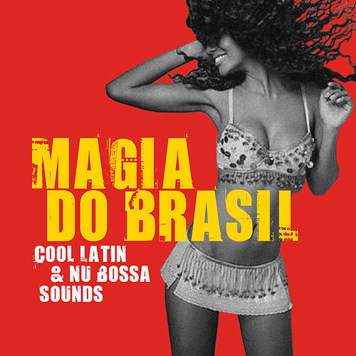 Play & Download Magia Do Brasil (Cool Latin & Nu Bossa Sounds) by Various Artists | Napster