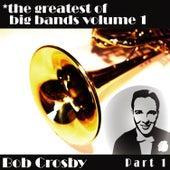 Greatest Of Big Bands Vol 1 - Bob Crosby - Part 1 by Bob Crosby