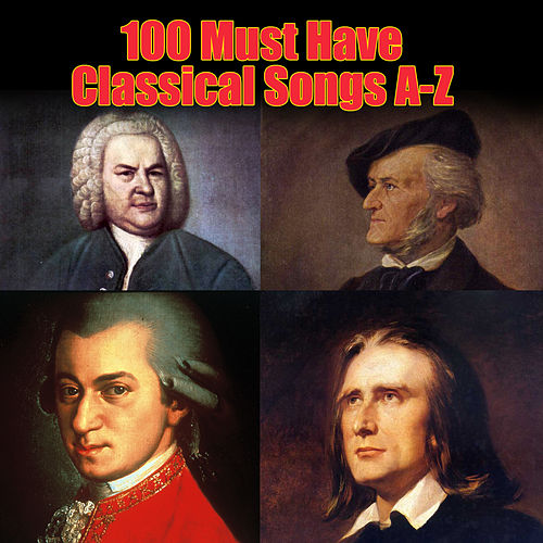 Play & Download 100 Must Have Classical Songs A-Z by Various Artists | Napster