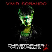 Play & Download Vivir Soñando by Christopher von Uckermann | Napster