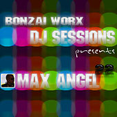 Bonzai Worx - DJ Sessions 22 - mixed by Max Angel by Various Artists