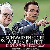 Schwarzenegger Discusses the Economy With Warren Buffett [2008 Women's Conference] by Arnold Schwarzenegger