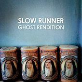 Ghost Rendition by Slow Runner
