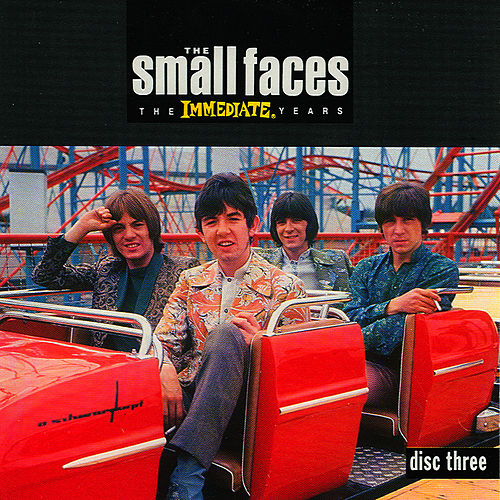 Play & Download The Immediate Years - Disc Three by Small Faces | Napster