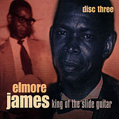Play & Download King Of The Slide Guitar - Disc Three by Elmore James | Napster
