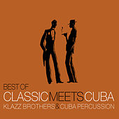 Play & Download Best Of Classic Meets Cuba by Klazz Brothers/Cuba Percussion | Napster