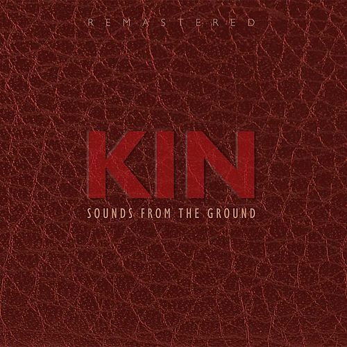 Play & Download Kin Remastered by Sounds from the Ground | Napster